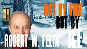Robert Felix - Not By Fire But By Ice - Magnetic Reversals And Evolutionary Leaps - iceagenow.info