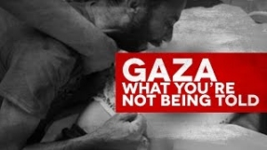 Gaza Bombardment -  What You're Not Being Told