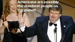 Michael Moore: Americans are possibly the dumbest people on the planet.