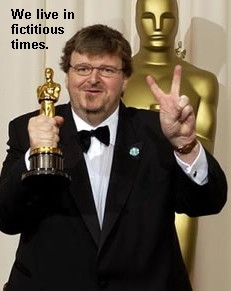 Michael Moore: We live in fictitious times.